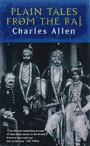 Plain Tales From The Raj: Images of British India in the 20th Century (0349104972) by Charles Allen