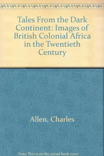 9780349104980: Tales From the Dark Continent: Images of British Colonial Africa in the Twentieth Century