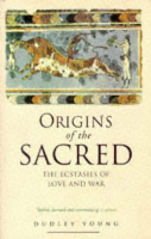 Origins of the Sacred: The Ecstasies of Love and War