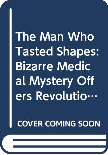 9780349105482: The Man Who Tasted Shapes: A Bizarre Medical Mystery Offers Revolutionary Insights Into Emotions, Reasoning, and Consciousness