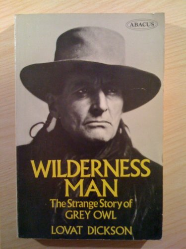 9780349107646: Wilderness Man: the Strange Story of Grey Owl (Abacus Books)