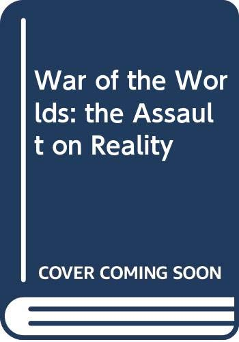 9780349107677: War of the Worlds: the Assault on Reality