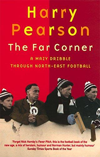 9780349108377: The Far Corner: A Mazy Dribble Through North-East Football