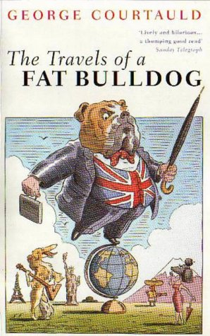 9780349108438: The Travels of a Fat Bulldog