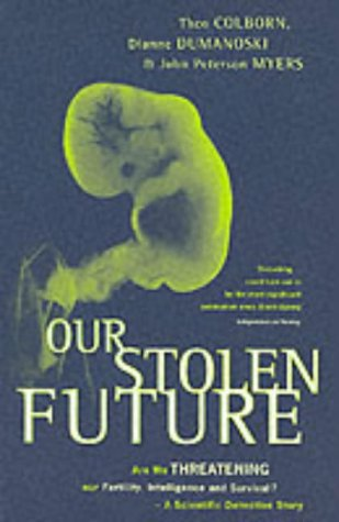 9780349108780: Our Stolen Future: Are We Threatening our Fertility, Intelligence and Survival? - A Scientific Detective Story
