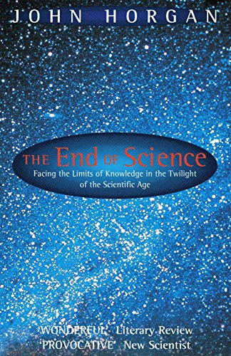 9780349109268: The End Of Science: Facing The Limits Of Knowledge In The Twilight Of The Scientific Age