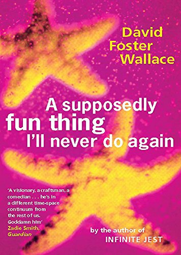 A Supposedly Fun Thing I'll Never Do: David Foster Wallace