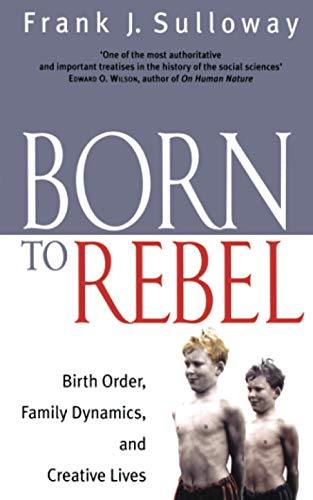 9780349111001: Born To Rebel: Birth Order, Family Dynamics, and Creative Lives