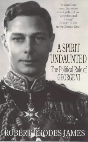 A SPIRIT UNDAUNTED : The Political Role of George VI