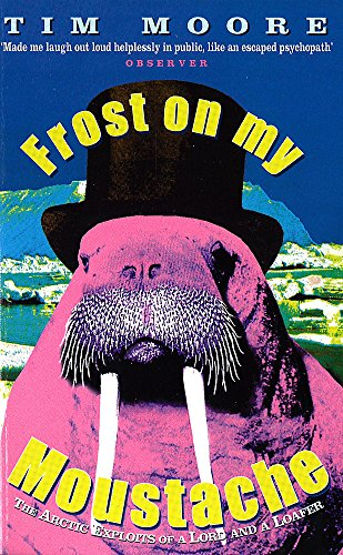 9780349111407: Frost On My Moustache: The Arctic Exploits of a Lord and a Loafer
