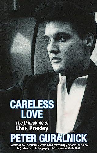 9780349111681: Careless Love: The Unmaking of Elvis Presley