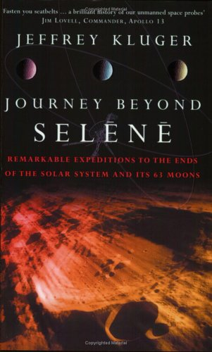 Journey Beyond Selene: Exploring the Solar System's: JEFFREY KLUGER