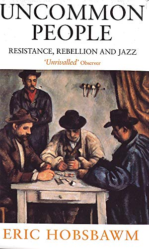 Uncommon People: Resistance, Rebellion and Jazz: Eric Hobsbawm