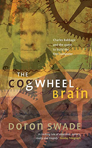 9780349112398: The Cogwheel Brain : Charles Babbage and the Quest to Build the First Computer