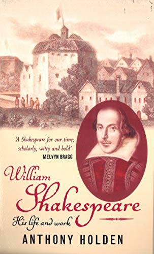 William Shakespeare : His Life and Work: Anthony Holden