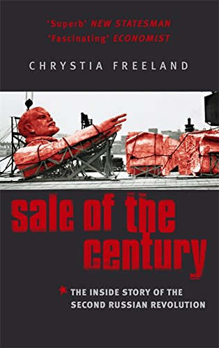 Sale of the Century: The Inside Story of the Second Russian Revolution: Freeland, Chrystia