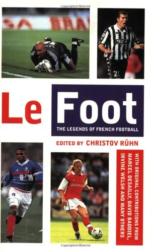9780349112701: Le Foot: The Legends of French Football