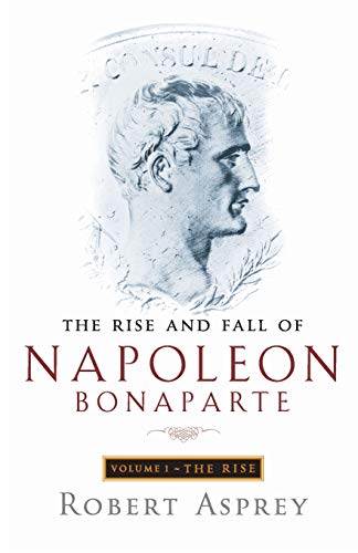 9780349112886: The Rise and Fall of Napoleon: Rise v. 1