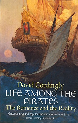 Life Among the Pirates: The Romance and: Cordingly, David