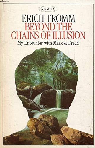 9780349113401: Beyond the Chains of Illusion: My Encounter with Marx and Freud