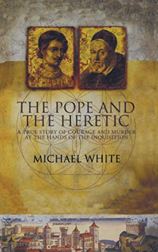 9780349113494: The Pope and the Heretic: A True Story of Courage and Murder