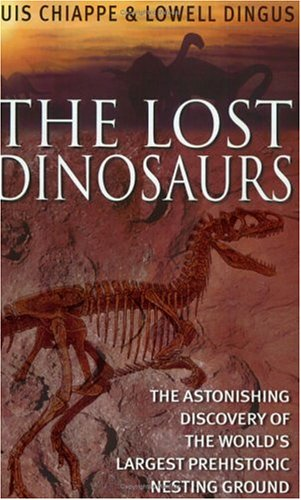 The Lost Dinosaurs: Discovering the Astonishing Secrets of Dinosaurs: Luis M. Chiappe, Lowell ...