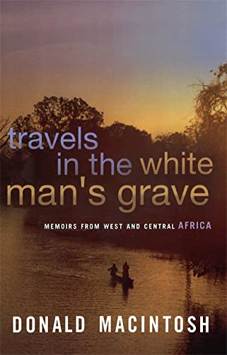 9780349114354: Travels In The White Man's Grave (Memoirs from West and Central Africa)