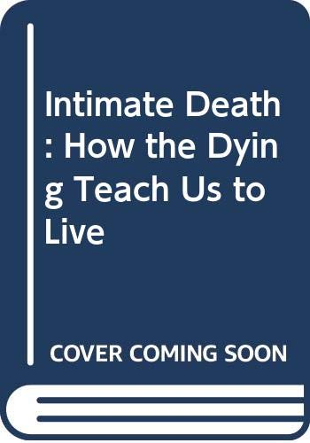 9780349114361: Intimate Death: How the Dying Teach Us to Live