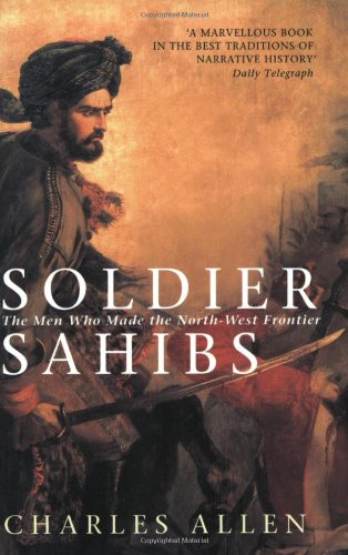 9780349114569: Soldier Sahibs: The Men Who Made the North-West Frontier