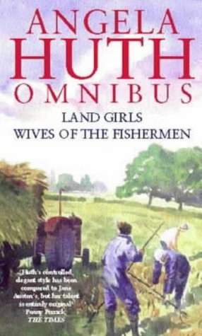 9780349114583: Angela Huth Omnibus: Land Girls & Wives of the Fishermen
