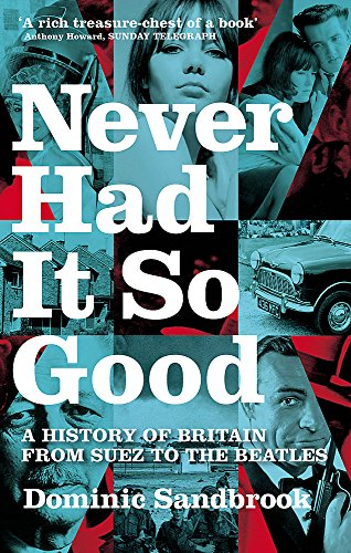 9780349115306: Never Had It So Good: A History of Britain from Suez to the Beatles