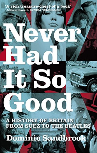 Never Had It So Good: A History: Sandbrook, Dominic