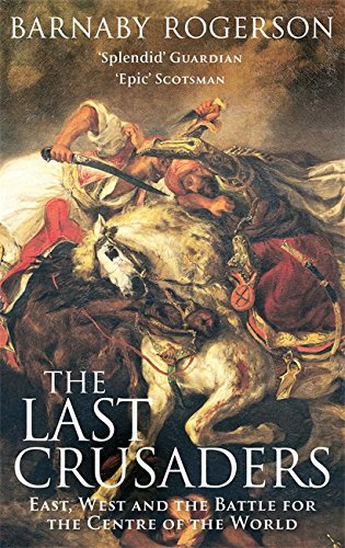 9780349115375: The Last Crusaders: East, West and the Battle for the Centre of the World