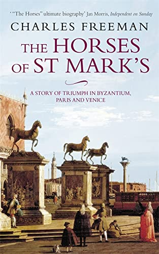 9780349115450: The Horses of St. Marks: A Story of Triumph in Byzantium, Paris and Venice