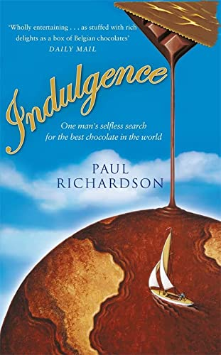 9780349115528: Indulgence: One Man's Selfless Search for the Best Chocolate in the World