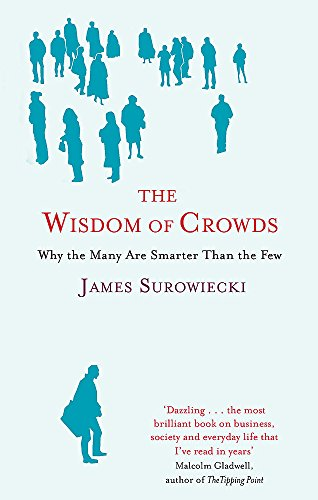 9780349116051: The Wisdom of Crowds: Why the Many are Smarter Than the Few and How Collective Wisdom Shapes Business, Economics, Society and Nations