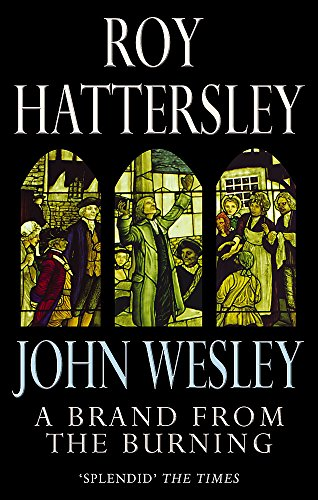 9780349116570: John Wesley: A Brand From The Burning: The Life of John Wesley
