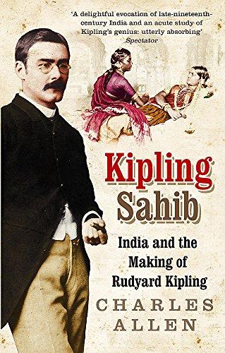 9780349116853: Kipling Sahib: India and the Making of Rudyard Kipling 1865-1900