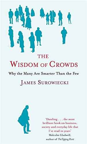 9780349117072: The Wisdom Of Crowds: Why the Many are Smarter than the Few and How Collective Wisdom Shapes Business, Economics, Society and Nations