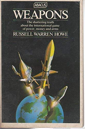 9780349117508: Weapons: The International Game of Arms, Money and Diplomacy (Abacus Books)