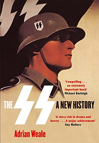 The SS: A New History: Weale, Adrian
