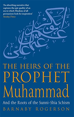9780349117577: The Heirs of the Prophet Muhammad: And the Roots of the Sunni-Shia Schism