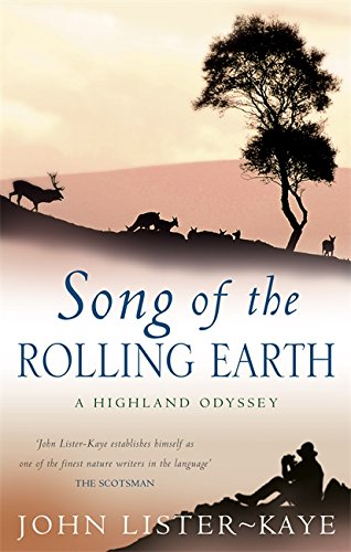 Song of the Rolling Earth: A Highland Odyssey: Lister-Kaye, John