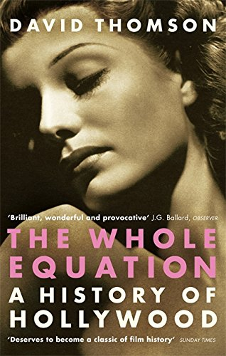 Whole Equation A History Of Hollywood: David Thomson