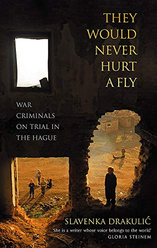 9780349117751: They Would Never Hurt A Fly: War Criminals on Trial in The Hague