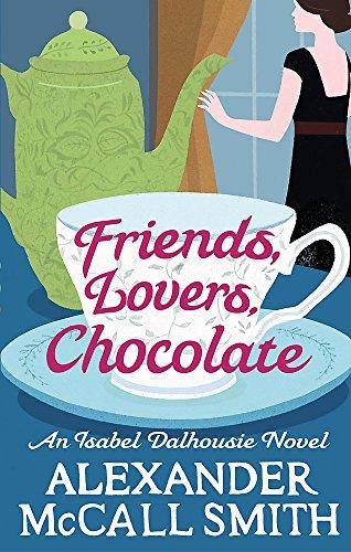 9780349118048: Friends, Lovers, Chocolate (Isabel Dalhousie Novels)