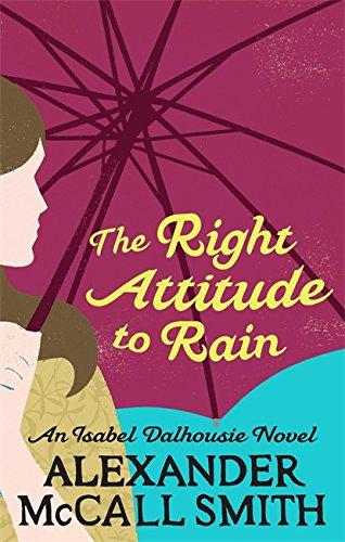 The Right Attitude to Rain. Isabel Dalhousie Novels, No. 3. Sunday Philosophy Club