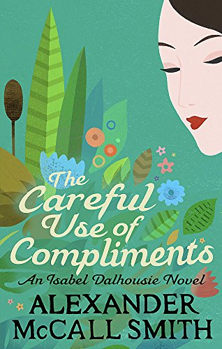 9780349118062: The Careful Use Of Compliments: Careful Use of Compliments v. 4 (Isabel Dalhousie Novels)