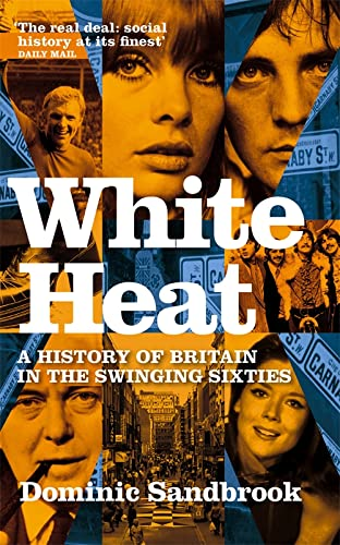9780349118208: White Heat: A History of Britain in the Swinging Sixties