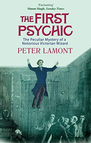 9780349118253: The First Psychic: The Peculiar Mystery of a Notorious Victorian Wizard